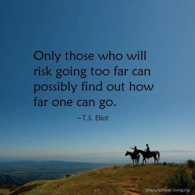 Only-those-who-will-risk-going-too-far.jpg