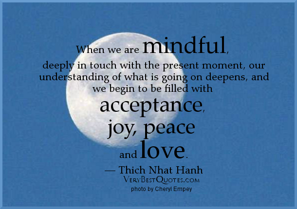 mindfulness-quotes-acceptance-joy-peace-and-love-thich-nhat-hanh-quotes.jpg