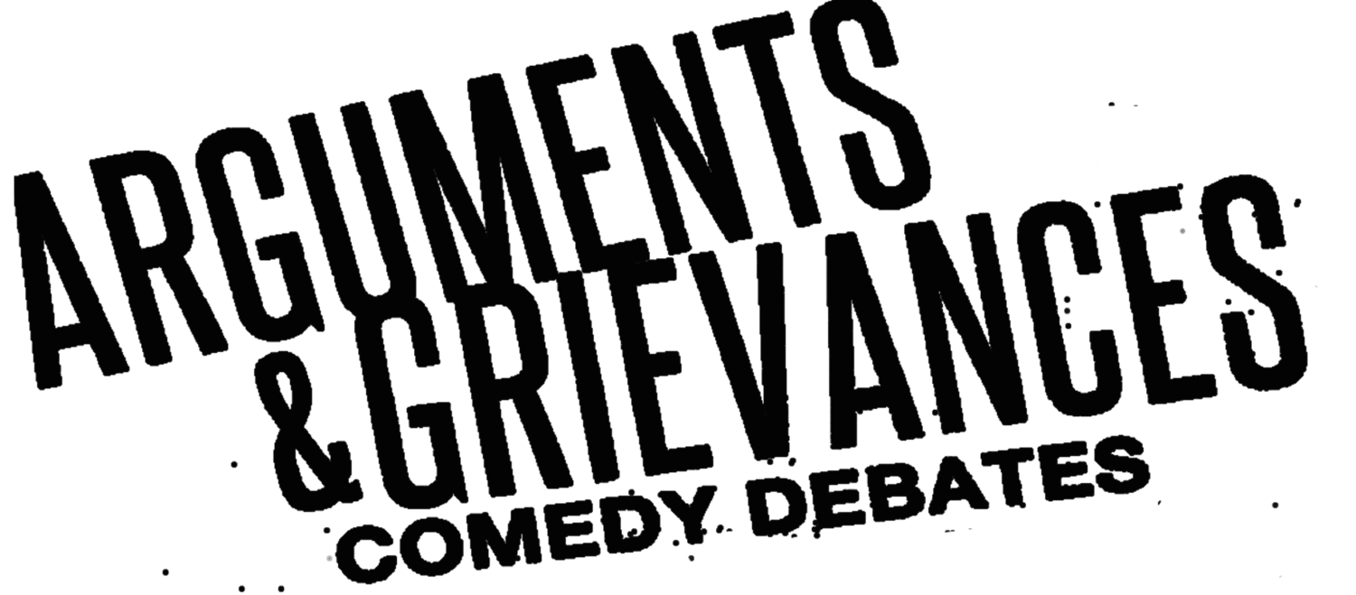 Arguments & Grievances Comedy Debates