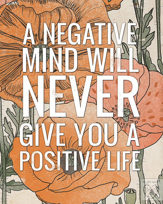 a negative mind will never give you a positive life.jpg