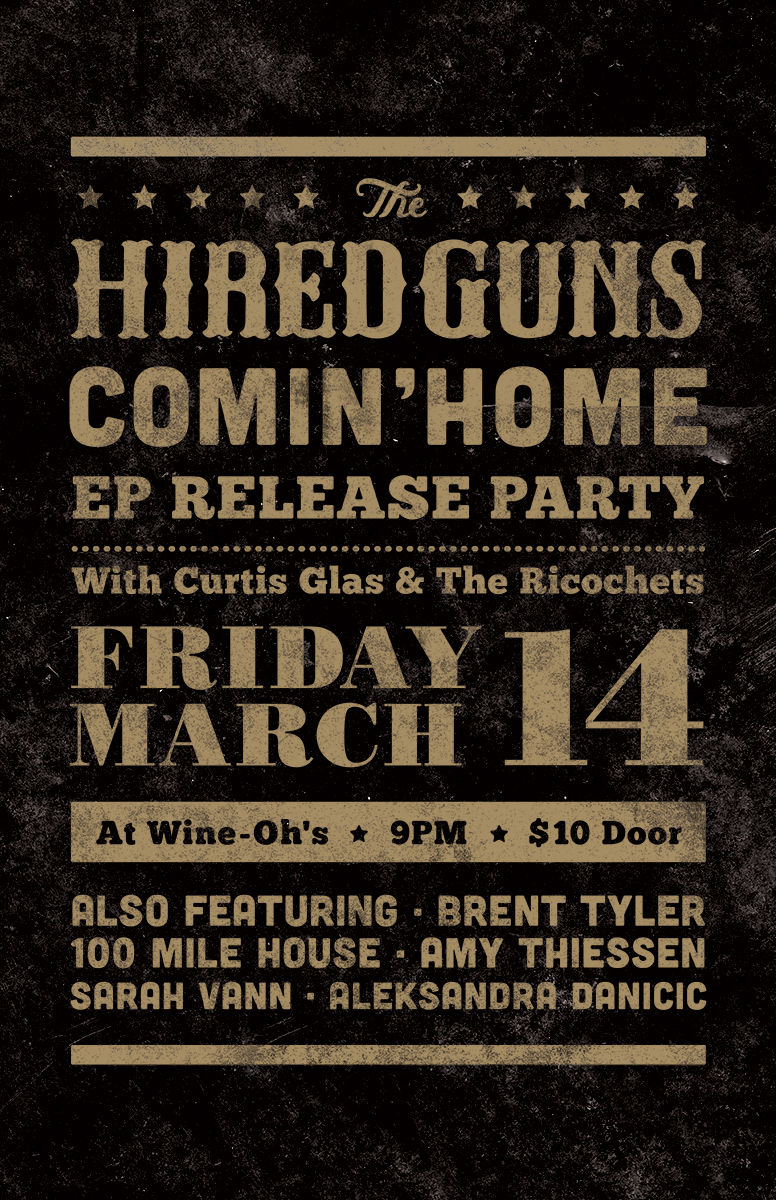 "The Hired Guns EP Release Party   Come join Handsome Roan & I as we celebrate the launch of our EP, ""Comin' Home"".  It's going to be a fun night, featuring guest appearances by Brent Tyler, Amy Thiessen, Sarah Vann & 100 Mile House.  The night will also feature the official debut of Curtis Glas & The Ricochets.  Don't miss it!"