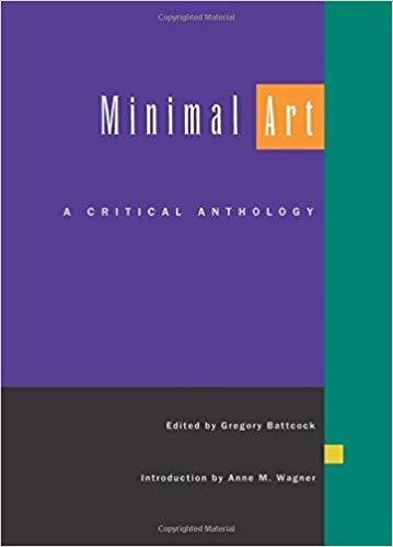 Gregory Battcock, ed.  Minimal Art: A Critical Anthology