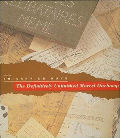 Thierry De Duve, ed.  The Definitively Unfinished Marcel Duchamp