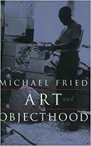 Michael Fried  Art and Objecthood: Essays and Reviews