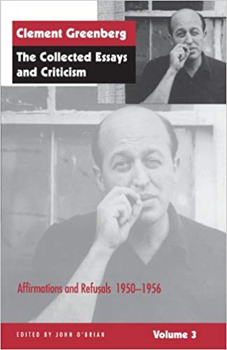 Clement Greenberg  The Collected Essays and Criticism, Volume 3: Affirmations and Refusals, 1950-1956