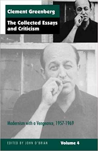 Clement Greenberg  The Collected Essays and Criticism, Volume 4: Modernism with a Vengeance, 1957-1969