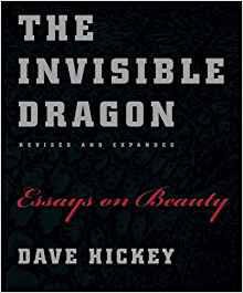 Dave Hickey  The Invisible Dragon: Four Essays on Beauty