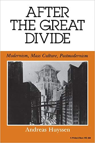 Andreas Huyssen  After the Great Divide: Modernism, Mass Culture, Postmodernism