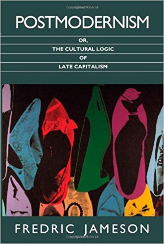 Fredric Jameson  Postmodernism, or, The Cultural Logic of Late Capitalism