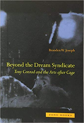 Branden Josep  Beyond the Dream Syndicate: Tony Conrad and the Arts after Cage