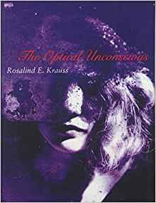 Rosalind Krauss The Optical Unconscious