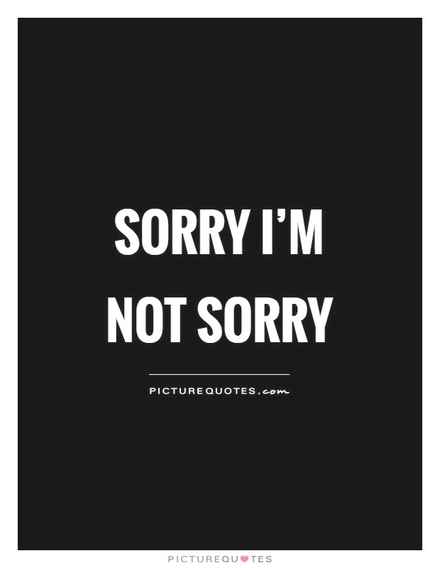 sorry-im-not-sorry-quote-1.jpg