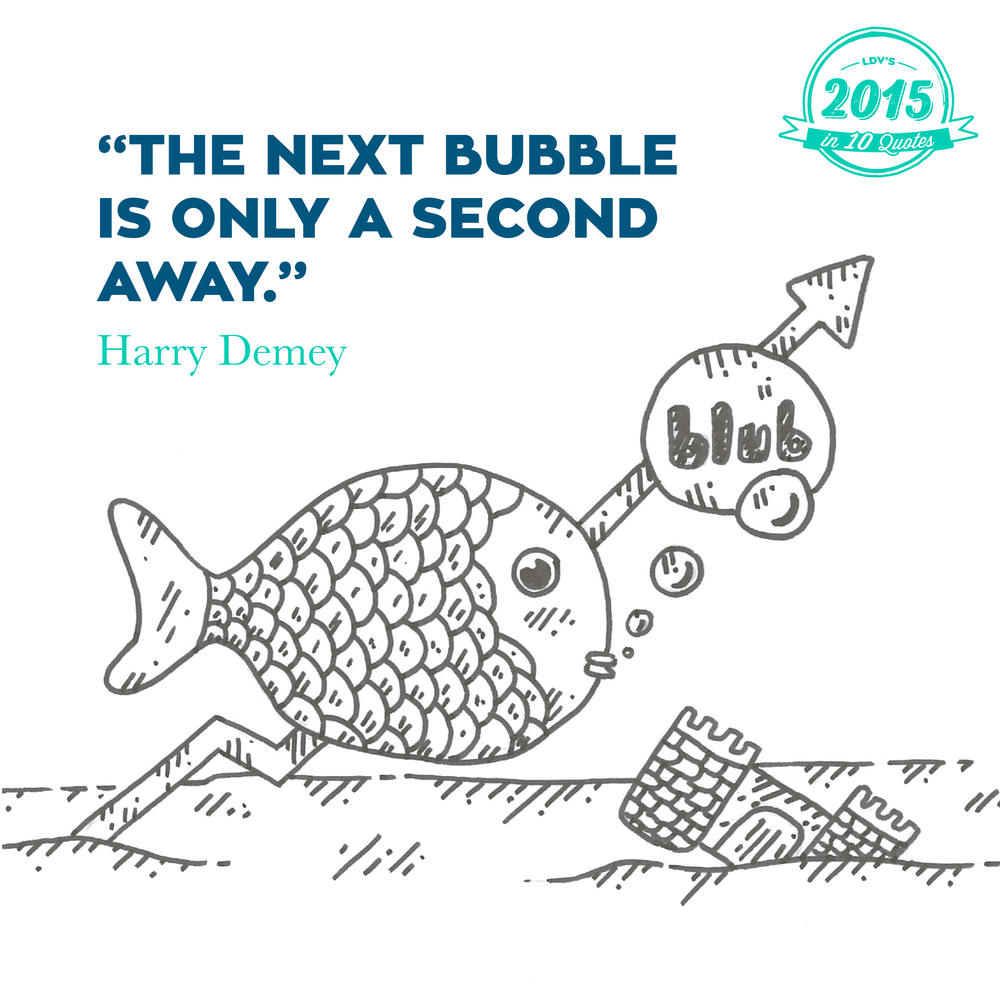 """The next bubble is only a second away."" – Harry Demey  Our world is definitely undergoing a transformation, mainly triggered by digital technologies. Start-ups are springing up like toadstools and attracting huge amounts of investment from venture capitalists. The number of start-ups which have gone public, but are actually still not profitable, has never been as high as it is today. When I see these numbers, I get the same feeling about this as I had with the dotcom bubble ten years ago. I will even make a prediction, the second bubble is closer than we all think. #2015in10quotes #thisisLDV"