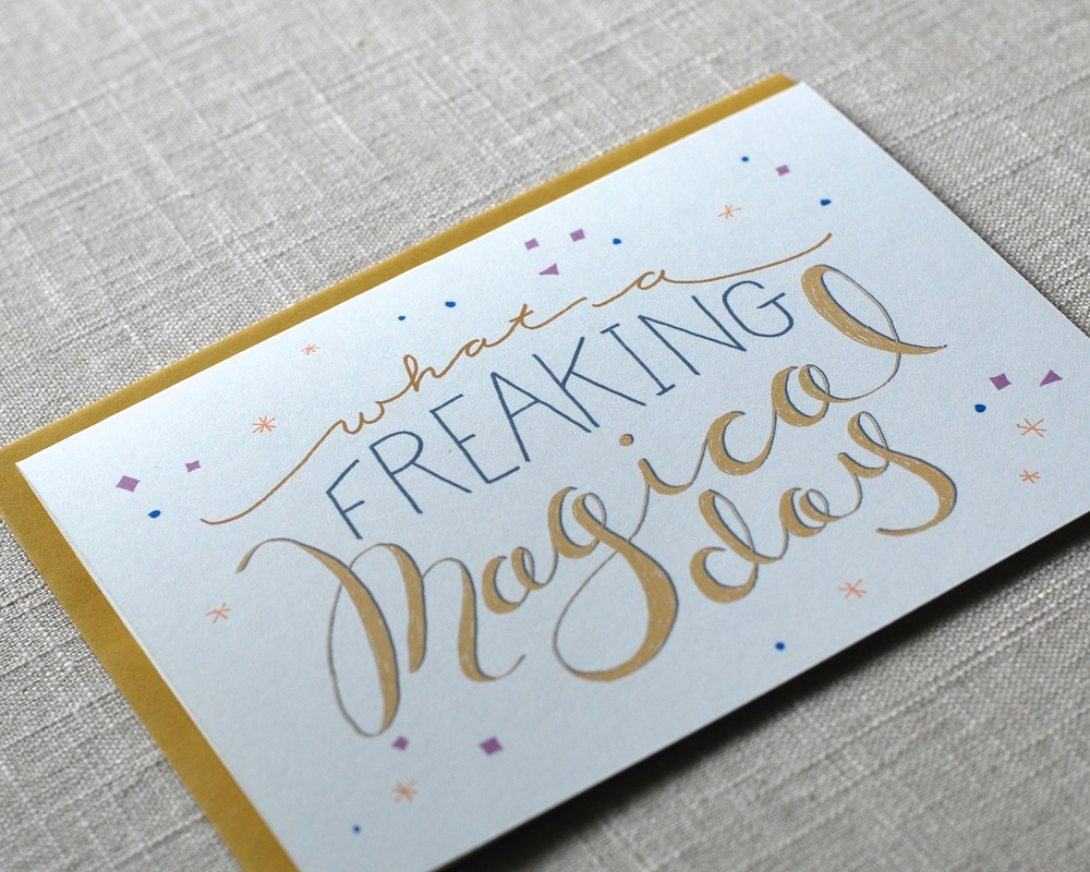Any Occasion greeting card: What a Freaking Magical Day by One Sharpened Pencil.