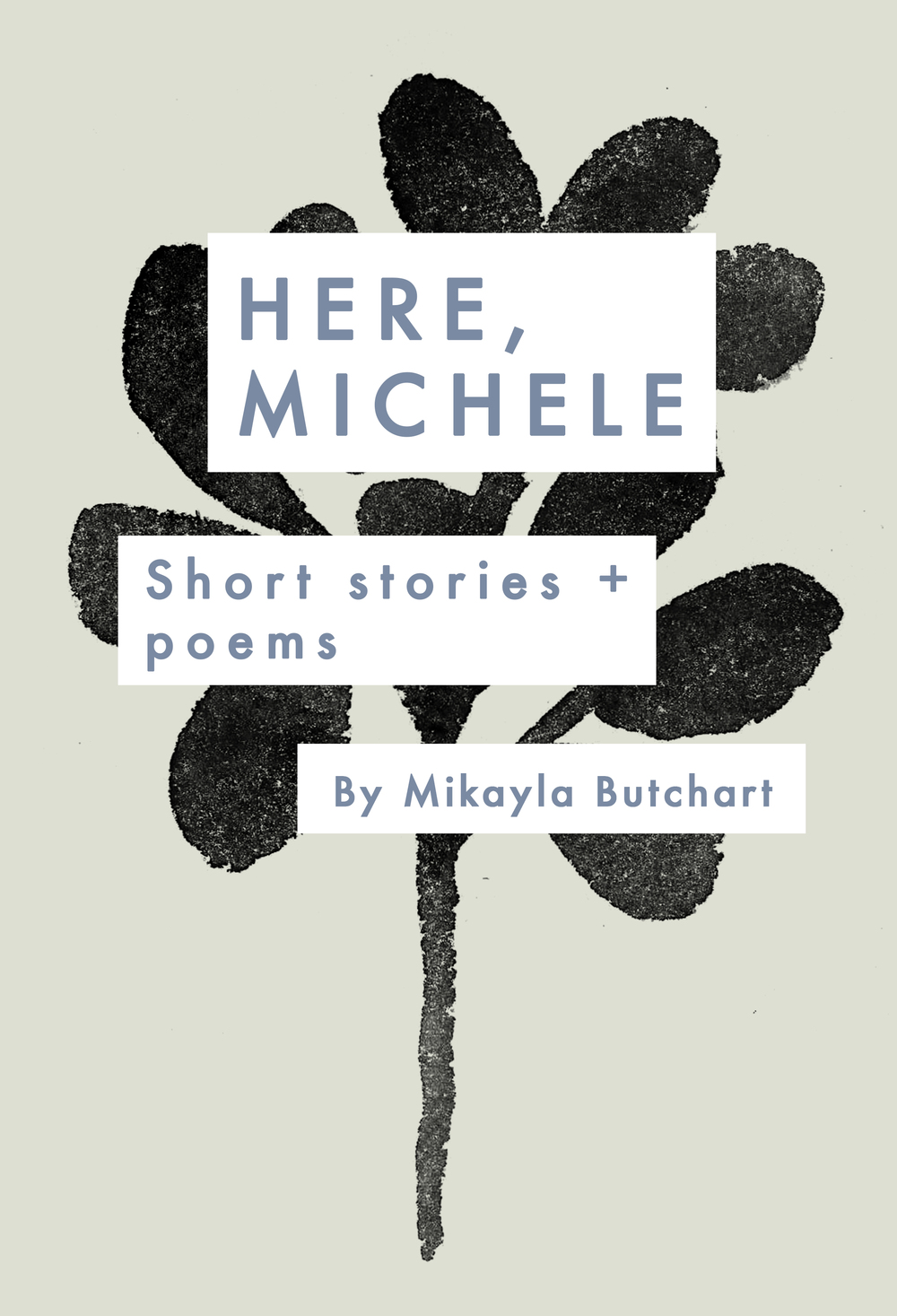 Here, Michele: Short Stories + Poems