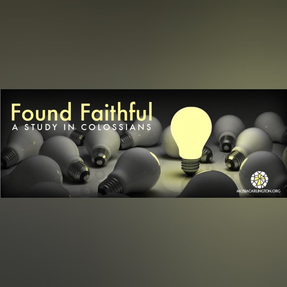 Found Faithful - Study in Colossians.  ||  April - June 2017