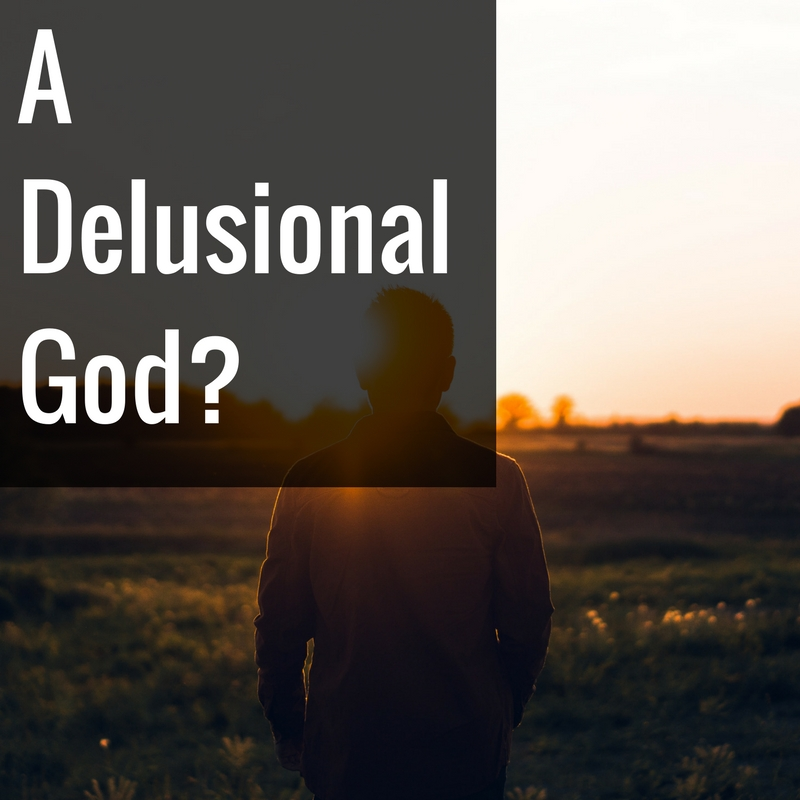 A Delusional God?  ||  August - September 2016
