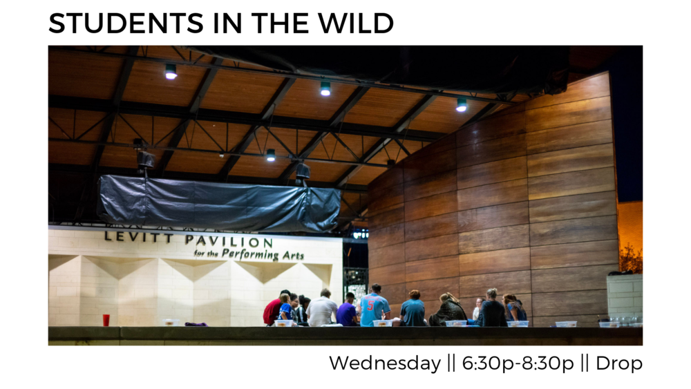 Students in the Wild - Every Wednesday, 7th-12th grade students gather at the Drop (815 W Park Row Dr, 76013). We share dinner together, share stories and celebrate what God is doing in and through our lives.