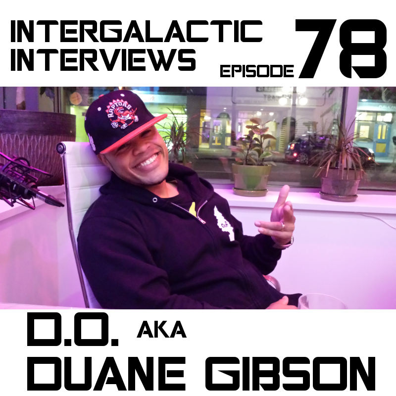 episode 78 - D.O. aka Duane Gibson - Intergalactic Interviews