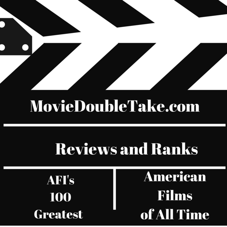 Movie Double Take Reviews The AFI's 100 Greatest American