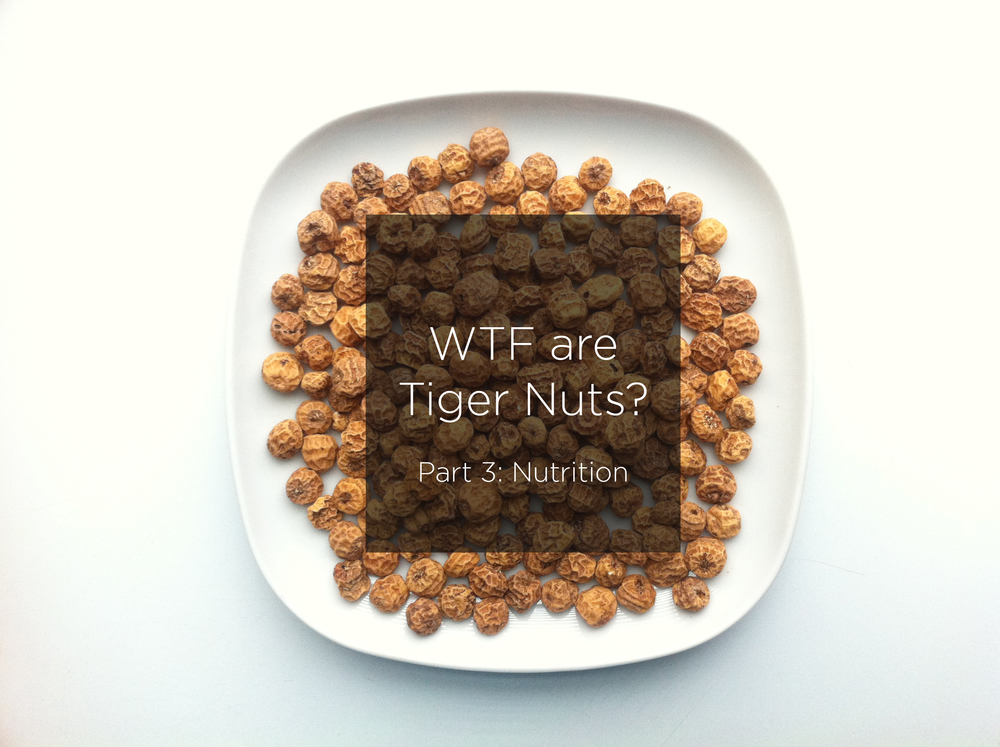 WTF are Tiger Nuts? (Part 3: Nutrition)