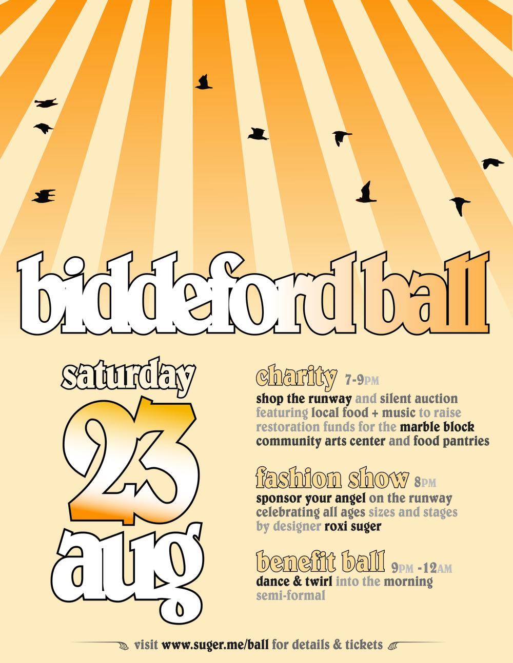 Please join us for the inaugural Biddeford Ball + Fashion Show benefit fundraiser from 7pm-midnight on August 23rd, 2014  This exciting event will raise funds for local food banks and the exterior renovation of the Marble Block, a historic building at 129 Main Street in Biddeford which is being transformed into a center for art and design by Engine, a not-for-profit community arts organization.  the event will take place inside Building 13 of the Pepperell Mill Campus located at the convergence of Alfred & Main Streets in Biddeford, Maine.   The event schedule will include: 7pm-9pm: Makers Market and Silent Auction 9 pm: Fashion show featuring Angelrox on a glorious range of women celebrating all body types, ages & sizes 9pm-12am: The Ball featuring live music by Old Soul, beats by DJ Mike Rovin and outrageous videos by Julian Schlaver More information: We are so excited about the diversity of our beautiful models we will be featuring on the runway including nationally acclaimed author Anita Shreve, the mayor of Biddeford, Alan Casavant, owner of Pepperell Mill Campus, Doug Sanford, (men are being dressed by Portland Dry Goods), the graceful and loving Pastor of Union Church, Jan Hyrniewicz, the sexy Jenn Jones, the sweet momma Delilah with her daughter Lilyana, Dana & Devin Johnson along with many more amazing women, girls and men to list here.  We are thankful for their support and that of their fans as folks are very generously pledging to see their favorite models walk the runway.  You can find the names of all our models if you click on our pledge button below and contribute further to the cause by donating whatever amount you like  You can learn more about the Marble Block project at feedtheengine.org/marble-block  ENGINE, located in the heart of Biddeford, Maine, is a non-profit arts organization. Engine's mission is to make arts-driven programming, cultural development, and sustainable creative entrepreneurialism an explicit community value and civic priority in Biddeford. ENGINE is the home to the Maine Fablab in addition to running at contemporary gallery space at 265 Main street. feedtheengine.org UNION CHURCH MISSIONS is committed to the local food banks of York county: unionchurchme.com SUGER, a boutique located at 25 Alfred Street in Biddeford, ME.  Suger is the sweet home of Angelrox, a nationally distributed line of comforting versatile women's clothing crafted with joy in new england from sustainable fabrics. layered with goodies, jewelry and gifts wrapped prettily & ready to give.  suger donates a portion of its sales each month to local charity. HEART OF BIDDEFORD is our brilliant Main Street Community organization working tirelessly to improve our downtown and turn it into one of the sweetest spots in America.