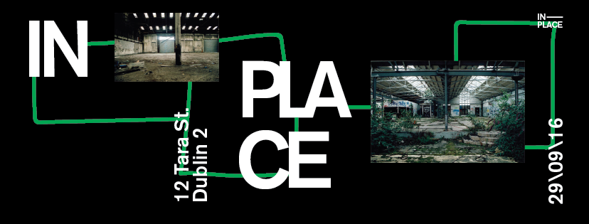 "New collaborative work with Dan Monks and Conor Kelly for 'In Place' - ""a collective of mixed-media artists from Dublin, Ireland. Reframing the way we view disused urban space.""  Exhibition: 29.09 - 03.10 ""Reclaiming Space For The Arts in Ireland"" 