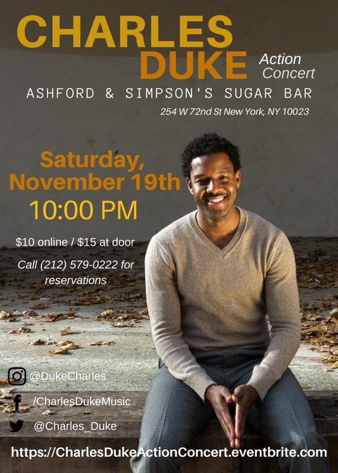 "This election and the events since have made me search for how I could be part of a solution. It recently occurred to me that many are looking for a way to process their emotions and be a part of a solution.  This Saturday, I invite you to join me as part of that solution in community, action and love at the ""Charles Duke Action Concert.""  Our goal is to raise $2,000 for the New York Civil Liberties Union, one of the nation's foremost defenders of civil liberties and civil rights. 100% of the profits from ticket sales and donations will go to the NYCLU supporting their initiatives defending civil liberties in New York. We all can take our emotions and combine them with our gifts. And we as a community can impact and transform this world.  I invite you to donate, share this flyer, and join me and my band this Saturday, November 19th at 10 PM at the Sugar Bar. For more information, please visit  Thank you for your support!!!"