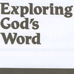 Exploring God's Word    Click here to download the PDF