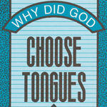 Why Did God Choose Tongues?    Click here to download the PDF