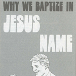 Why We Baptize in the Name of Jesus    Click here to download the PDF