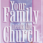 Your Family Needs the Church    Click here to download the PDF