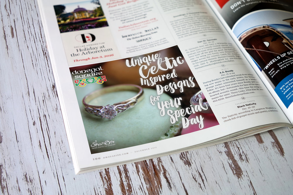 CELTIC ENGAGEMENT  • QUARTER PAGE ADVERTISEMENT  CLIENT: DONEGAL SQUARE • BETHLEHEM, PA BRIEF: Minimal advertisement for promoting Celtic engagement rings by  Shanore . WORK: Copywriting and layout through Adobe InDesign. Photography by Shanore Jewelry.