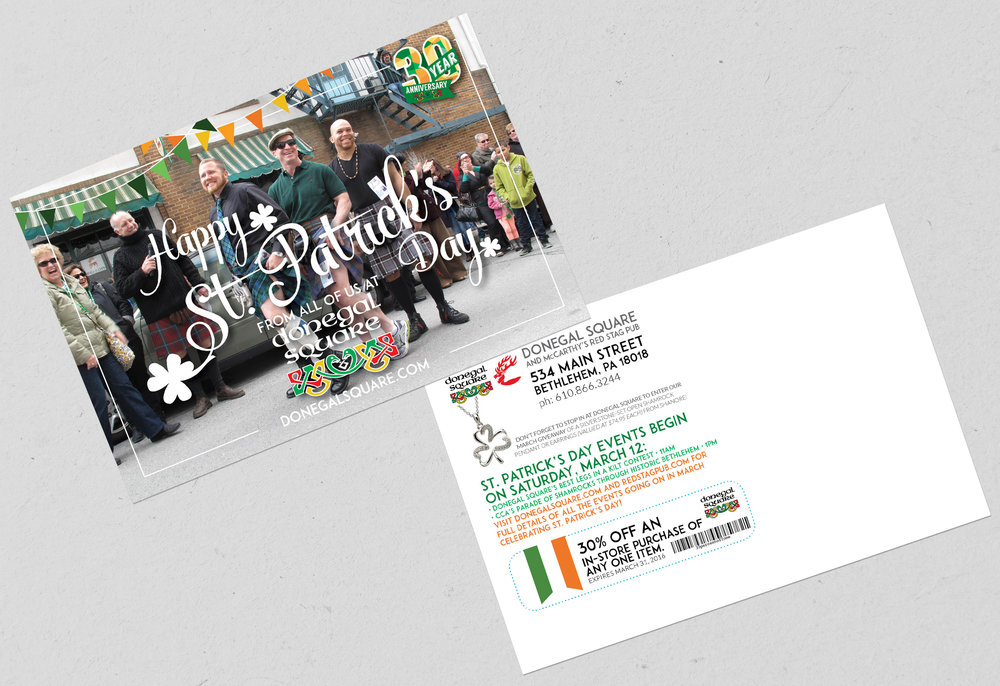 HAPPY ST. PATRICK'S DAY • 4 x 6 POSTCARD  CLIENT: DONEGAL SQUARE + MCCARTHY'S RED STAG PUB AND WHISKEY BAR BRIEF: Bring customers to the shop and pub for St. Patrick's Day events, and beyond with a coupon. PLACEMENT: Mailed to Donegal Square's customer list, handed out in  retail shop . WORK: Adobe InDesign + Illustrator