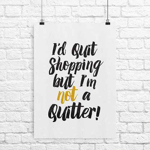 Id-Quit-Shopping-But-Im-Not-A-Quitter-Wall-Poster-Home.jpg