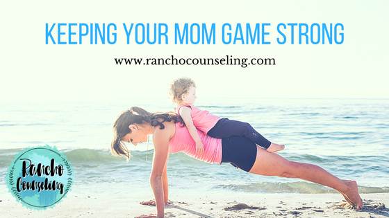 Keeping Your Mom Game Strong Rancho Counseling Therapy For Couples