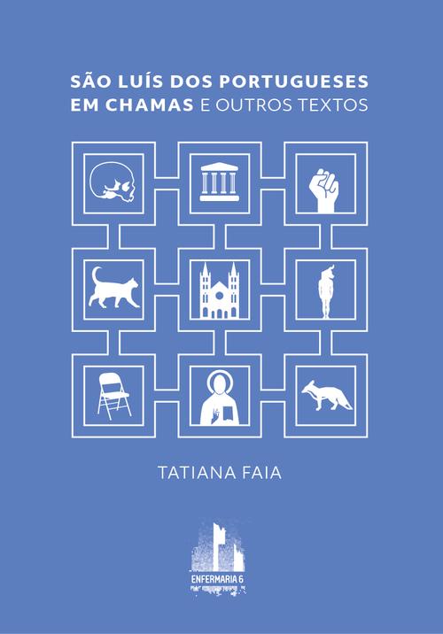 Tatiana Faia, São Luís dos Portugueses em Chamas e outros textos