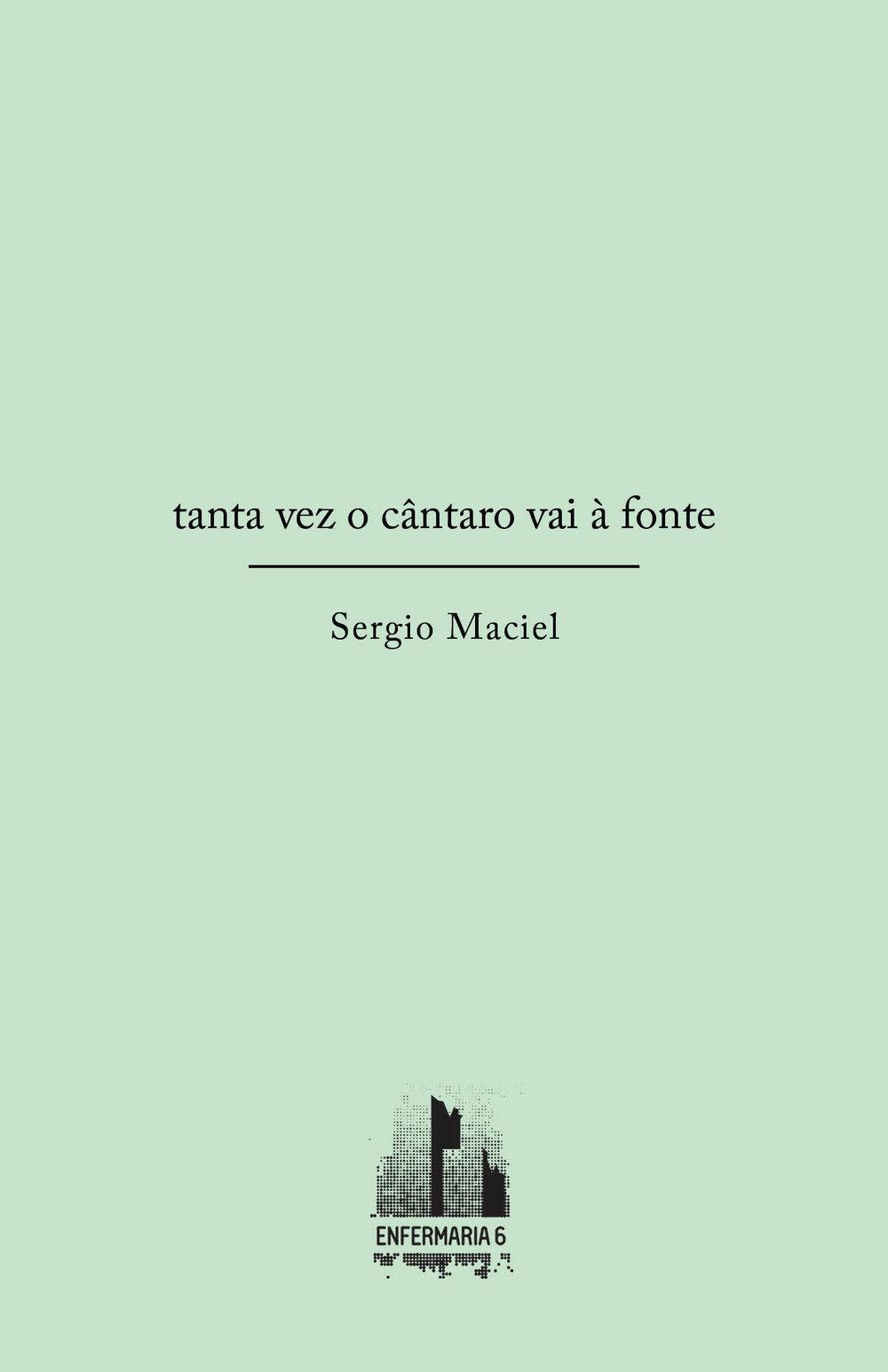 Sergio Maciel, Tanta vez o cântaro vai à fonte