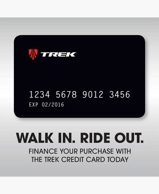 Walk in, Ride out. - Trek Credit Card Increase your buying power with the Trek Credit Card: 6 and 12 month Special FInancing plans available*9.99% APR with 24, 36, 48, and 60 month payment plans**Credit Limits that fit your needsCardholder Benefits:Manage your account online or on-the-goNo Annual Fee***Accepted at 1,000+ Trek retailers nationwideNot currently available for use at trekbikes.com