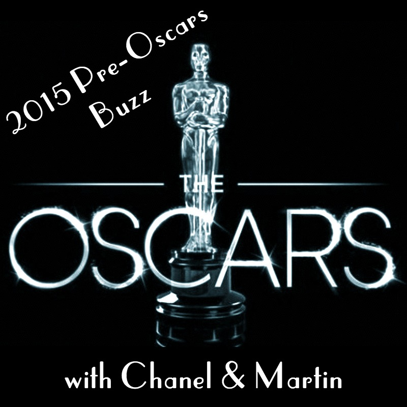 Pre-Oscars Buzz - After an awkward and inappropriate opening three minutes, Martin and Chanel talk about the eight Oscar-nominated films they'll be watching at the 2015 Best Picture Showcase.