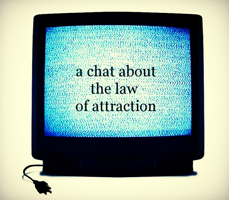 a chat about the law of attraction.jpg