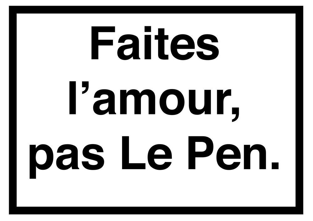 Make love, not Le Pen.