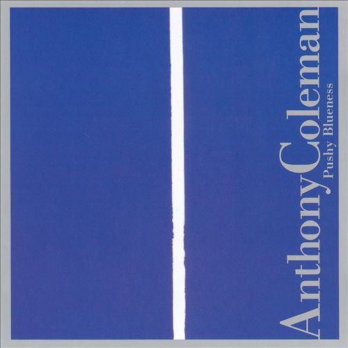 Anthony Coleman  'Pushy Blueness' (2006)