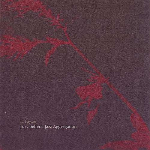 Joey Sellars Jazz Aggregation  'El Payaso' (2005)
