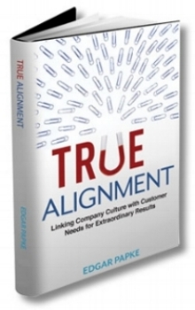 TRUE ALIGNMENT: Linking Company Culture with Customer Needs for Extraordinary Results