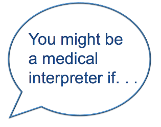 might be a medical interpreter if