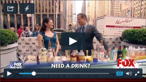 """Take your mind off taxes with these Cocktails""  Fox & Friends,  April 2016"
