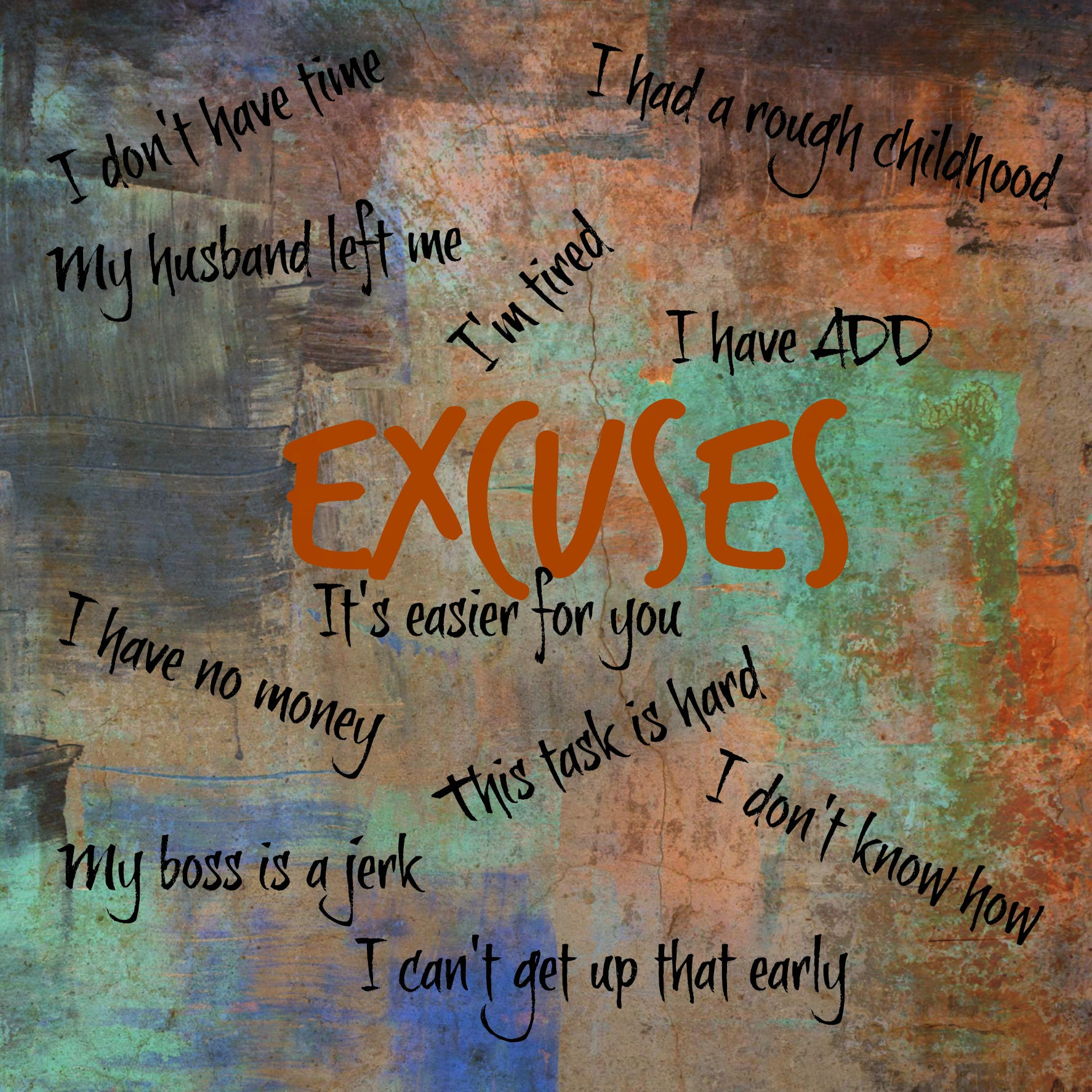 "Like my friend Andy says: ""Excuses are like armpits: We all have them and they stink!"""