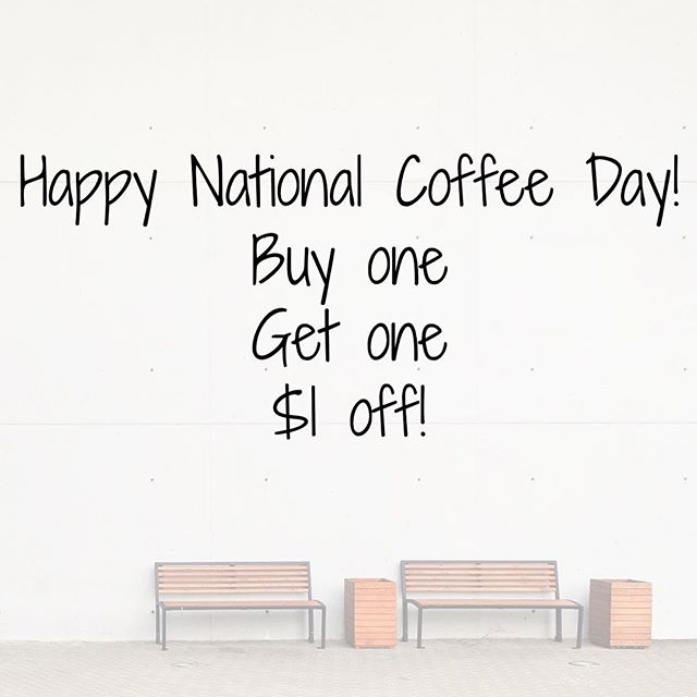 Today is national coffee day! Pop in for your favorite drink, and enjoy $1 off the second!