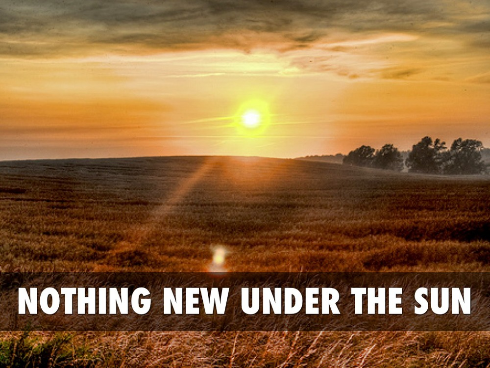 there is nothing new under the sun There is nothing new under the sun, but how we go about accomplishing our goals on the path to fi is what makes us different i also love the 5 traits very genuine and insightful reply.